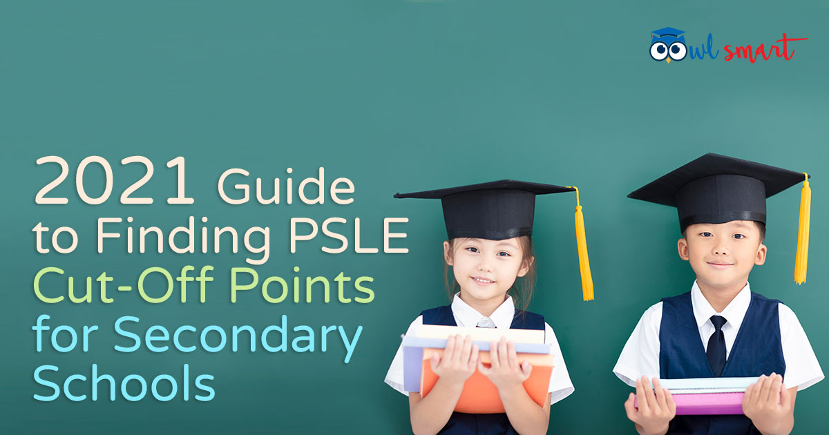 2021 Guide to Finding PSLE CutOff Points for Secondary Schools