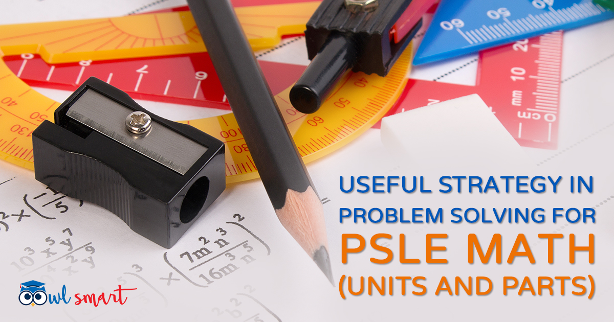 Useful Strategy in Problem Solving for PSLE Math Units and Parts