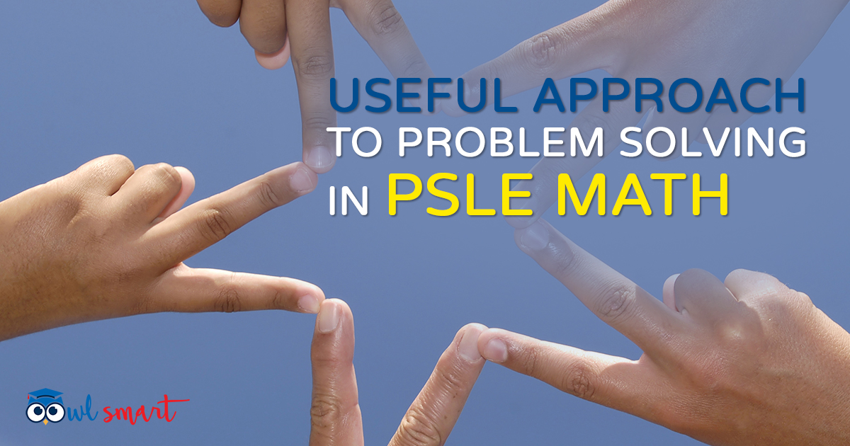 Useful Approach to Problem Solving in PSLE Math