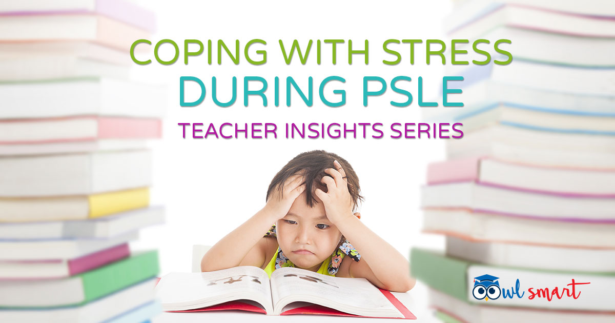 Coping with Stress During PSLE Teacher Insights Series