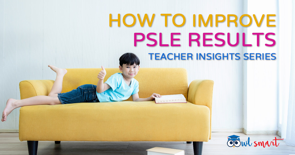 How to Improve PSLE Results Teacher Insights Series