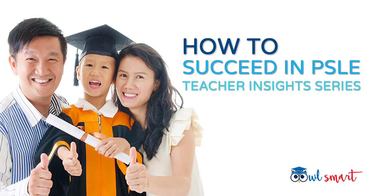 How to Succeed in PSLE Teacher Insights Series