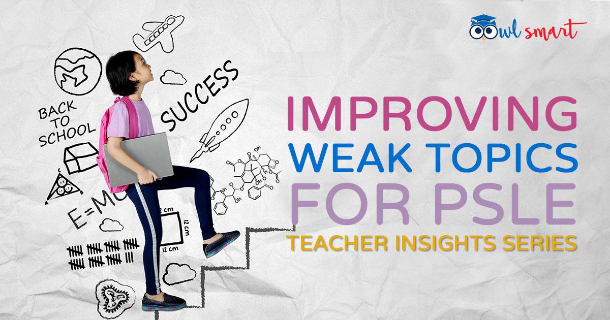 Improving Weak Topics for PSLE Teacher Insights Series