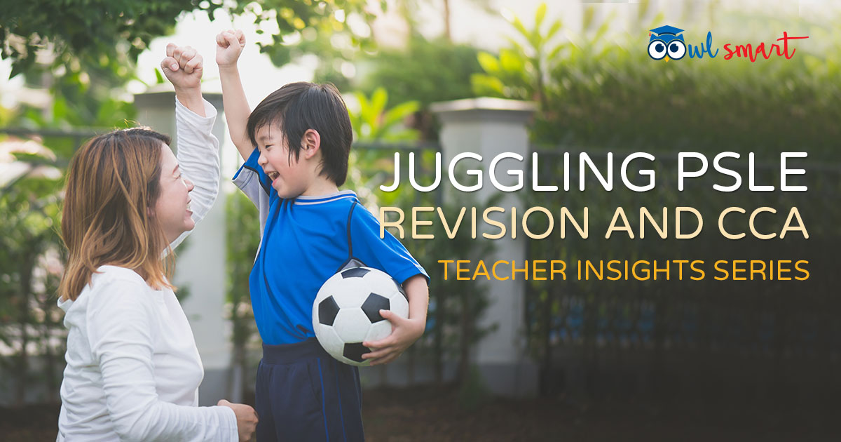 Juggling PSLE Revision and CCA Teacher Insights Series