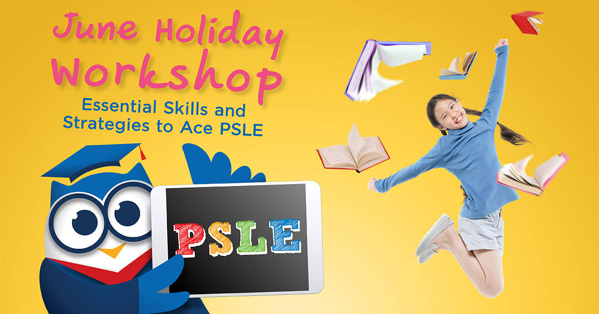 June Holiday Workshop Essential Skills and Strategies to Ace PSLE