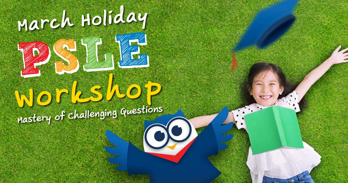 March Holiday PSLE Workshop Mastery of Challenging Questions