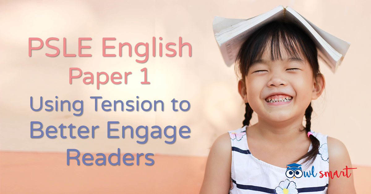 PSLE English Paper 1 Using Tension to Better Engage Readers