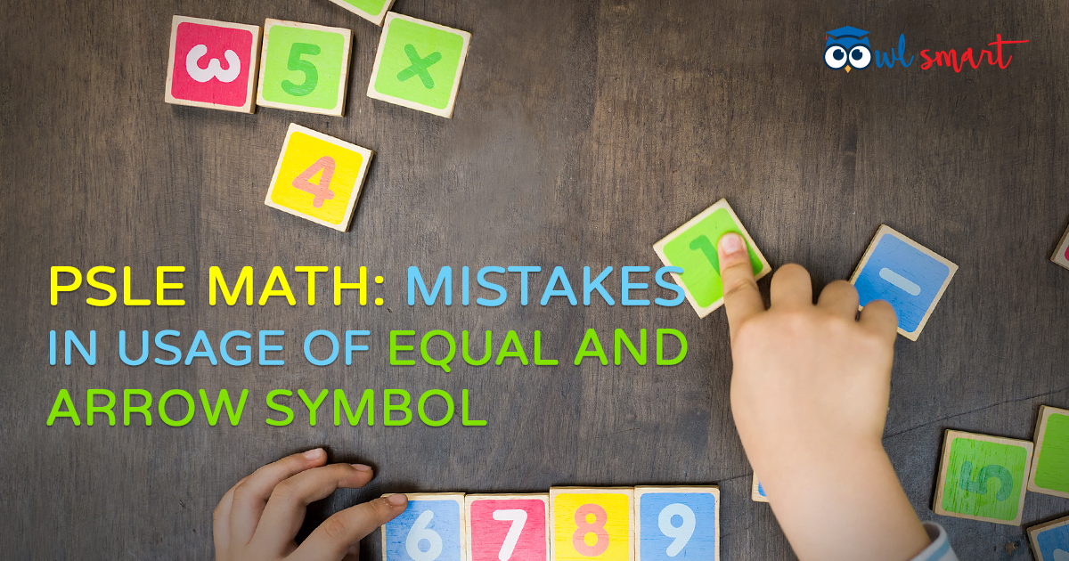 Psle Math Mistakes In Usage Of Equal And Arrow Symbols Owlsmart