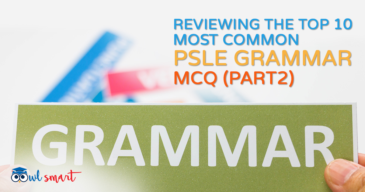 Reviewing The Top 10 Most Common PSLE Grammar MCQ Part 2